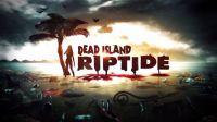 Dead Island Riptide Точная дата выхода